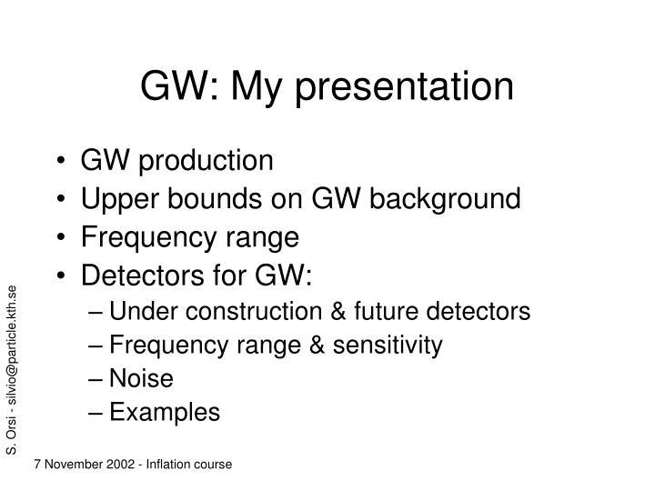 GW: My presentation
