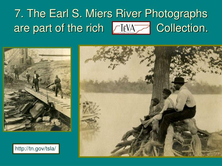 7. The Earl S. Miers River Photographs are part of the rich    TeVA    Collection.
