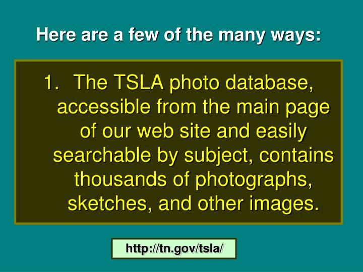 The TSLA photo database, accessible from the main page of our web site and easily searchable by subject, contains thousands of photographs, sketches, and other images.