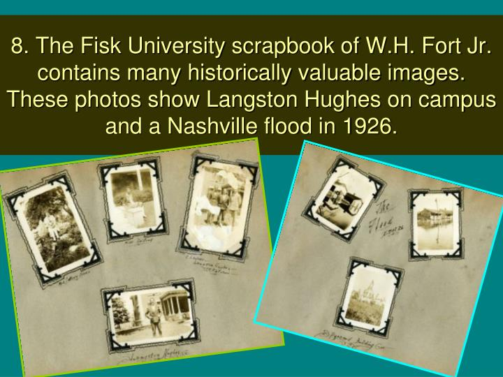 8. The Fisk University scrapbook of W.H. Fort Jr. contains many historically valuable images.  These photos show Langston Hughes on campus and a Nashville flood in 1926.