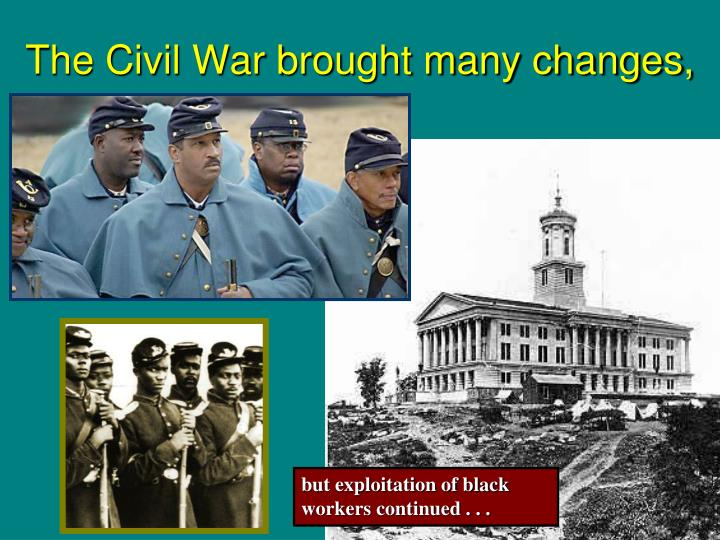 The Civil War brought many changes,