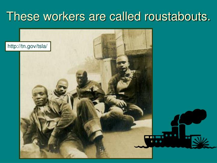 These workers are called roustabouts.