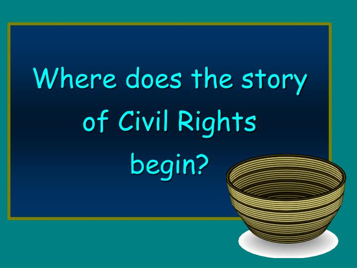Where does the story of civil rights begin
