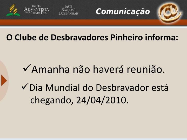 O Clube de Desbravadores Pinheiro informa: