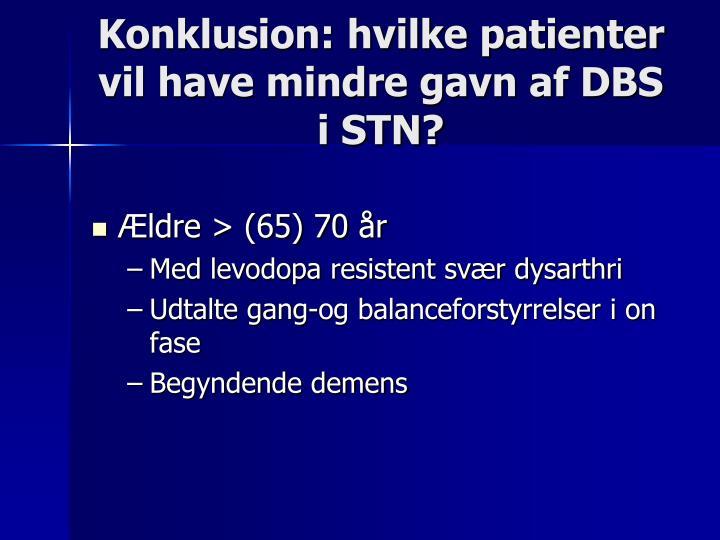 Konklusion: hvilke patienter vil have mindre gavn af DBS i STN?