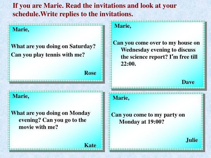 If you are Marie. Read the invitations and look at your schedule.Write replies to the invitations.