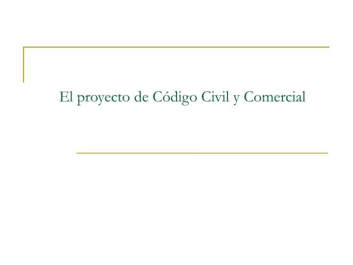 El proyecto de Código Civil y Comercial