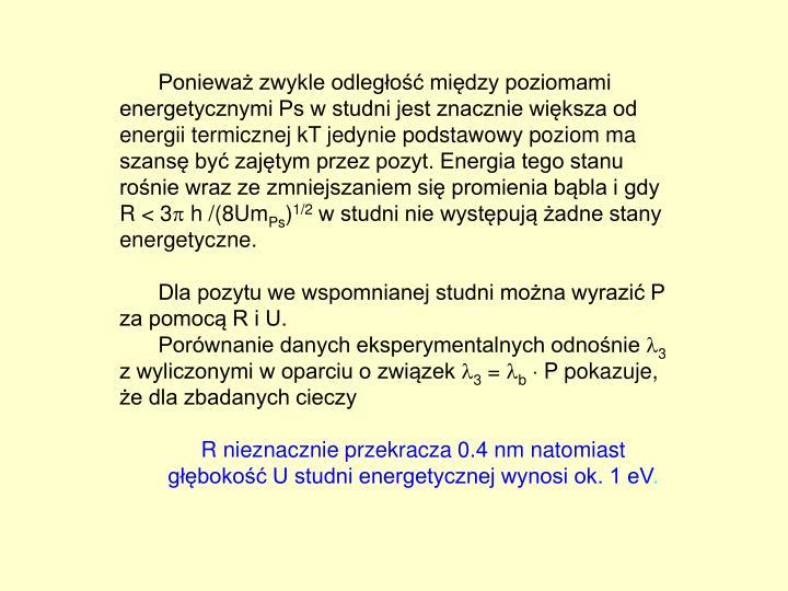 Ponieważ zwykle odległość między poziomami energetycznymi Ps w studni jest znacznie większa od energii termicznej kT jedynie podstawowy poziom ma szansę być zajętym przez pozyt. Energia tego stanu rośnie wraz ze zmniejszaniem się promienia bąbla i gdy  R < 3