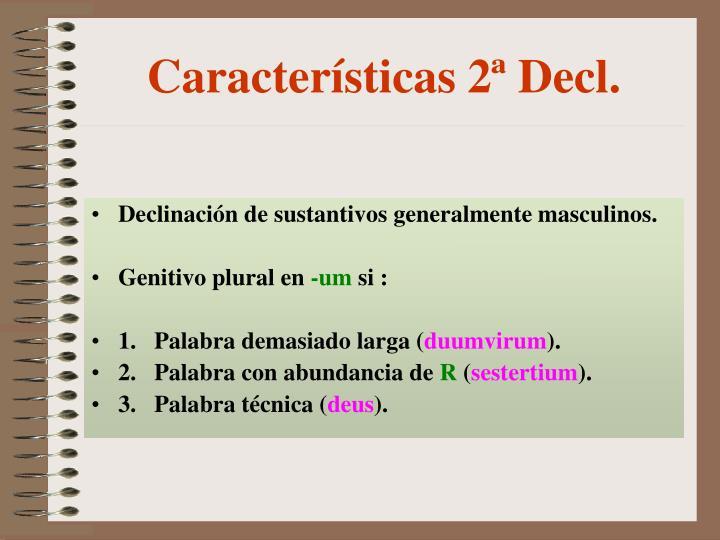 Características 2ª Decl.
