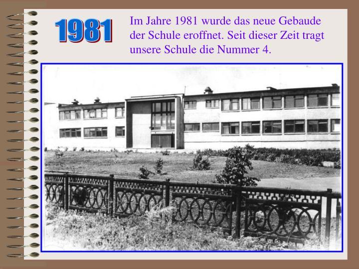 Im Jahre 1981 wurde das neue Gebaude der Schule eroffnet. Seit dieser Zeit tragt unsere Schule die Nummer 4.