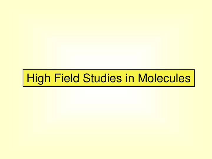 High Field Studies in Molecules