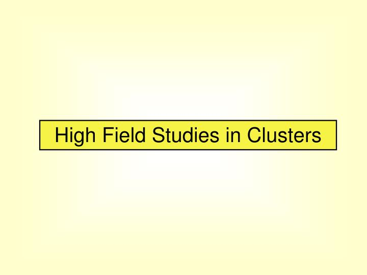 High Field Studies in Clusters