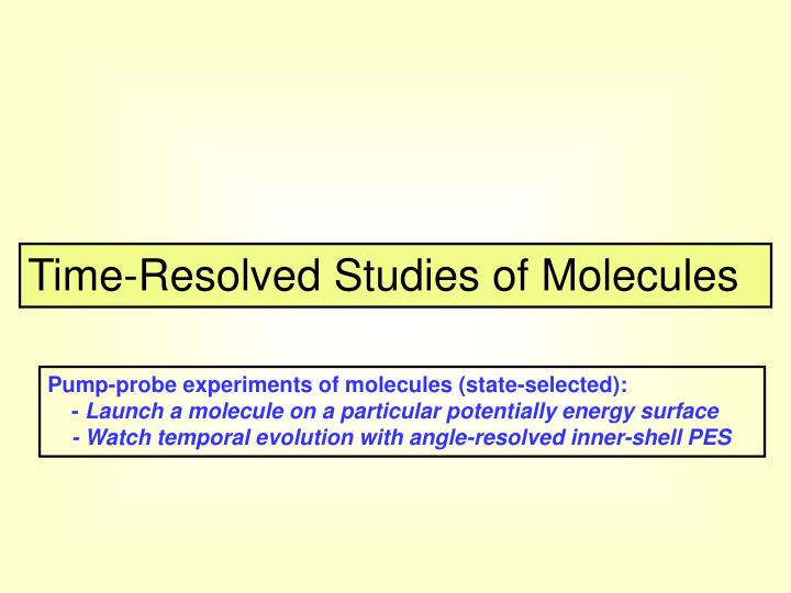 Time-Resolved Studies of Molecules