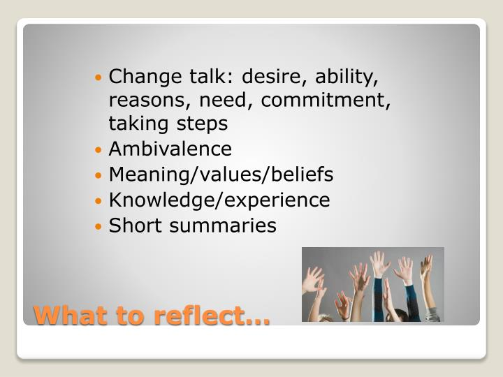Change talk: desire, ability, reasons, need, commitment, taking steps