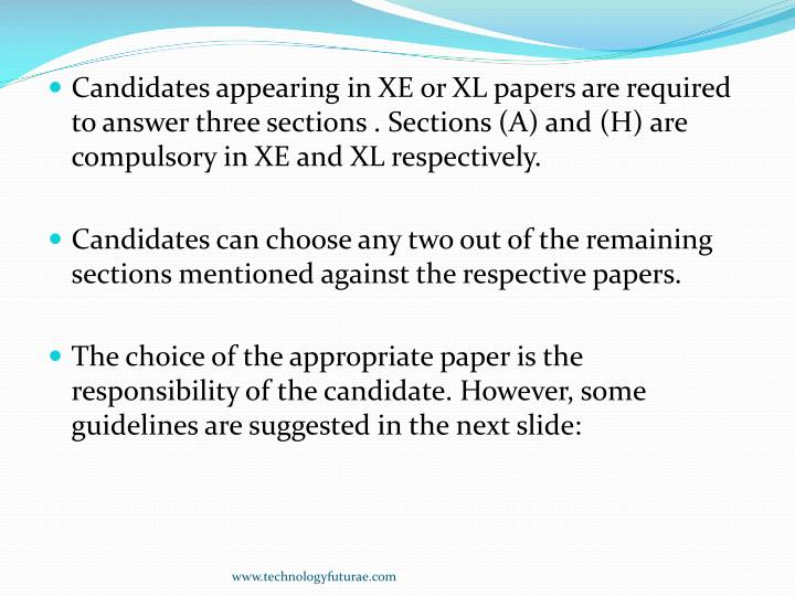 Candidates appearing in XE or XL papers are required to answer three sections . Sections (A) and (H) are compulsory in XE and XL respectively.