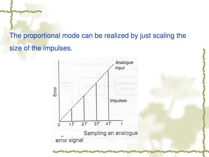 The proportional mode can be realized by just scaling the size of the impulses.