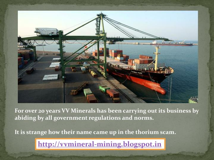 For over 20 years VV Minerals has been carrying out its business by abiding by all government regulations and norms.