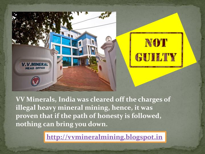 VV Minerals, India was cleared off the charges of illegal heavy mineral mining, hence, it was proven that if the path of honesty is followed, nothing can bring you down.