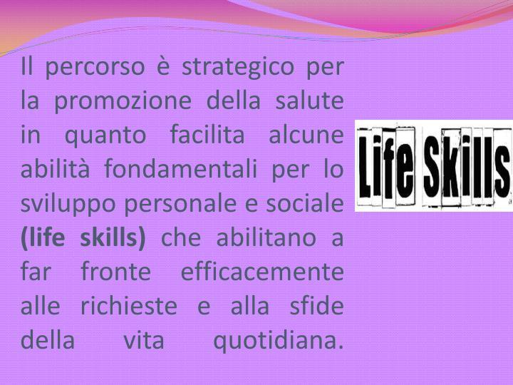 Il percorso è strategico per la promozione della salute in quanto facilita alcune abilità fondamentali per lo sviluppo personale e sociale