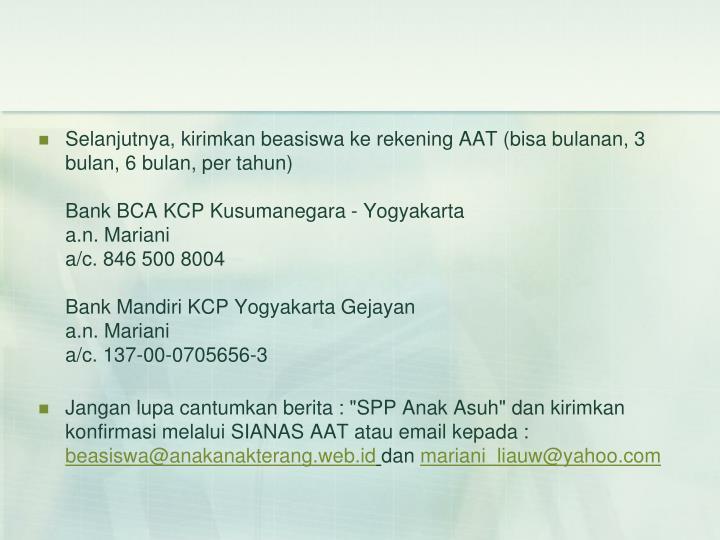 Selanjutnya, kirimkan beasiswa ke rekening AAT (bisa bulanan, 3 bulan, 6 bulan, per tahun)