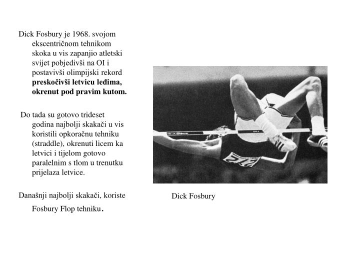 Dick Fosbury je 1968. svojom ekscentričnom tehnikom skoka u vis zapanjio atletski svijet pobjedivši na OI i postavivši olimpijski rekord