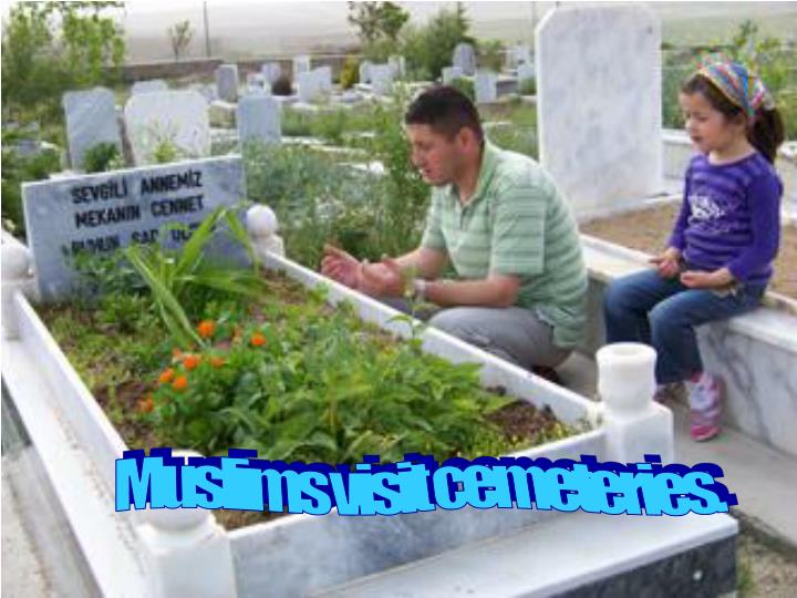 Muslims visit cemeteries.