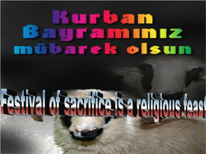 Festival of sacrifice is a religious feast