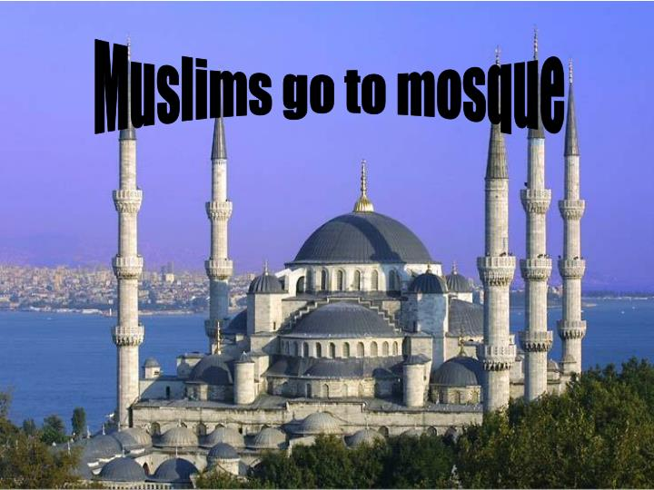 Muslims go to mosque