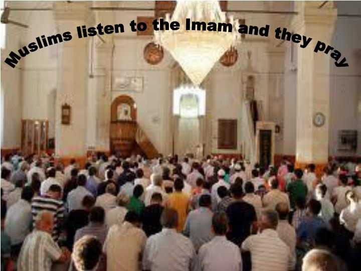 Muslims listen to the Imam and they pray