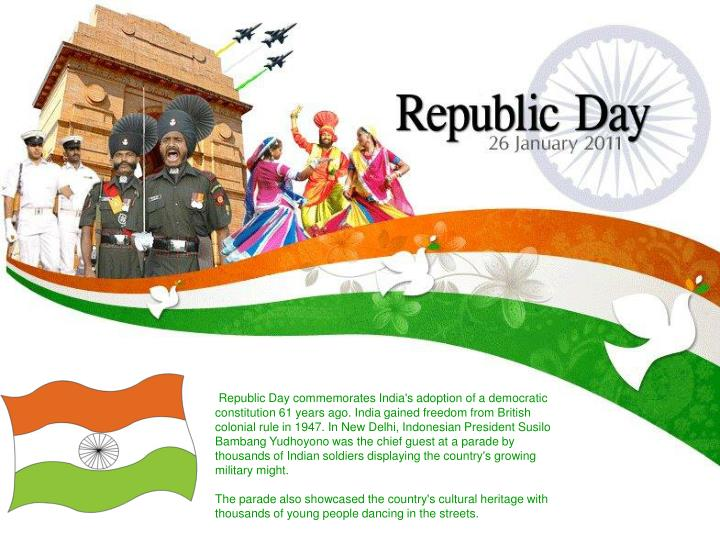 Republic Day commemorates India's adoption of a democratic constitution 61 years ago. India gained f...