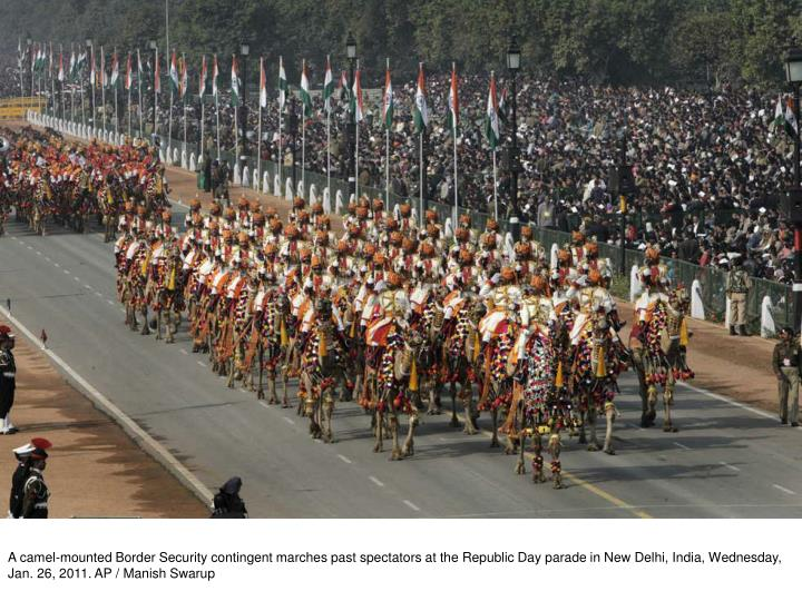 A camel-mounted Border Security contingent marches past spectators at the Republic Day parade in New Delhi, India, Wednesday, Jan. 26, 2011. AP / Manish Swarup