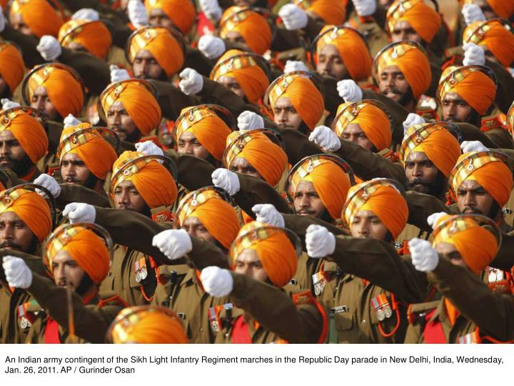An Indian army contingent of the Sikh Light Infantry Regiment marches in the Republic Day parade in New Delhi, India, Wednesday, Jan. 26, 2011. AP / Gurinder Osan