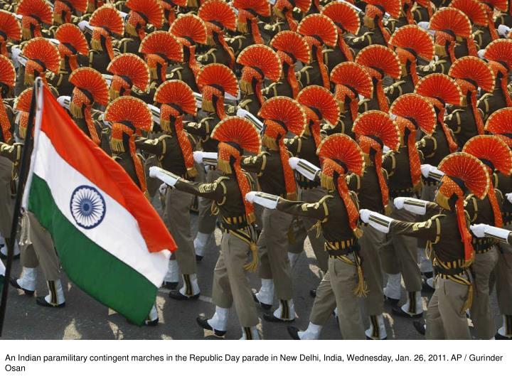 An Indian paramilitary contingent marches in the Republic Day parade in New Delhi, India, Wednesday, Jan. 26, 2011. AP / Gurinder Osan