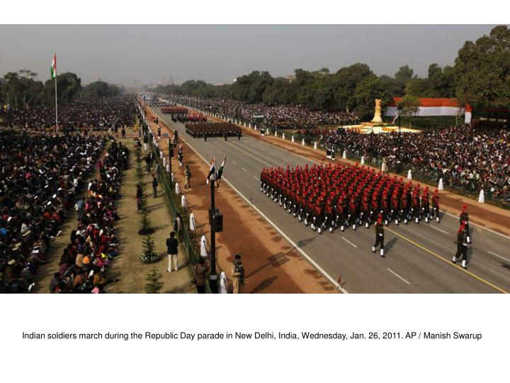 Indian soldiers march during the Republic Day parade in New Delhi, India, Wednesday, Jan. 26, 2011. AP / Manish Swarup