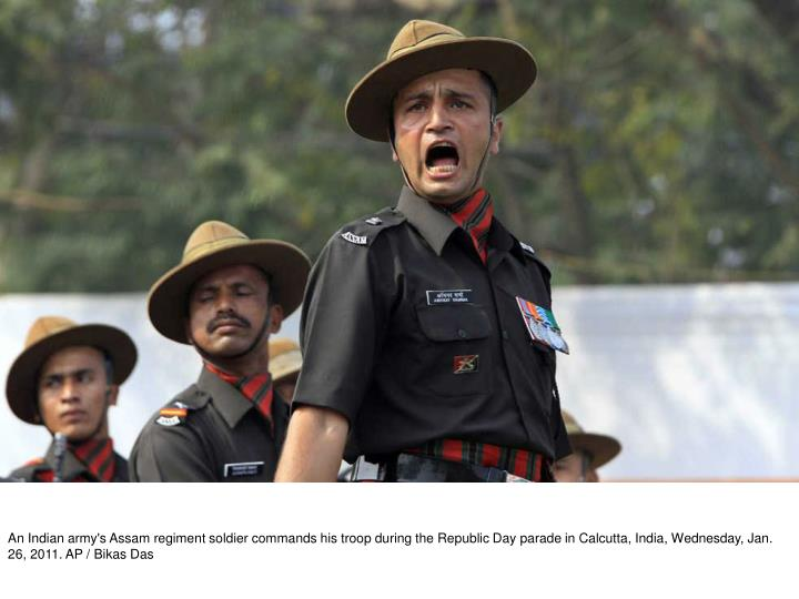 An Indian army's Assam regiment soldier commands his troop during the Republic Day parade in Calcutta, India, Wednesday, Jan. 26, 2011. AP / Bikas Das