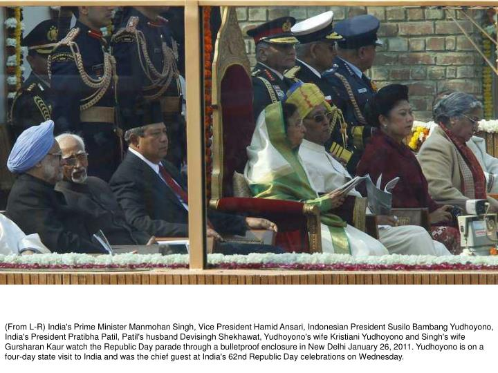 (From L-R) India's Prime Minister Manmohan Singh, Vice President Hamid Ansari, Indonesian President Susilo Bambang Yudhoyono, India's President Pratibha Patil, Patil's husband Devisingh Shekhawat, Yudhoyono's wife Kristiani Yudhoyono and Singh's wife Gursharan Kaur watch the Republic Day parade through a bulletproof enclosure in New Delhi January 26, 2011. Yudhoyono is on a four-day state visit to India and was the chief guest at India's 62nd Republic Day celebrations on Wednesday.