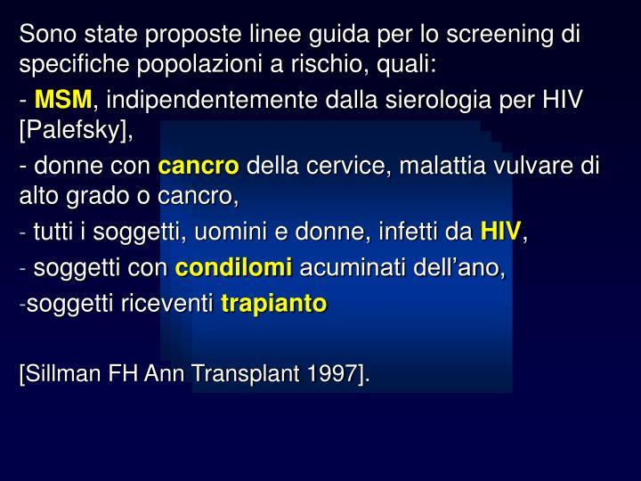 Sono state proposte linee guida per lo screening di specifiche popolazioni a rischio, quali:
