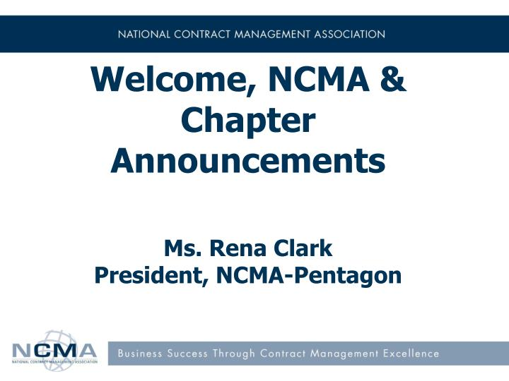 Welcome, NCMA & Chapter  Announcements
