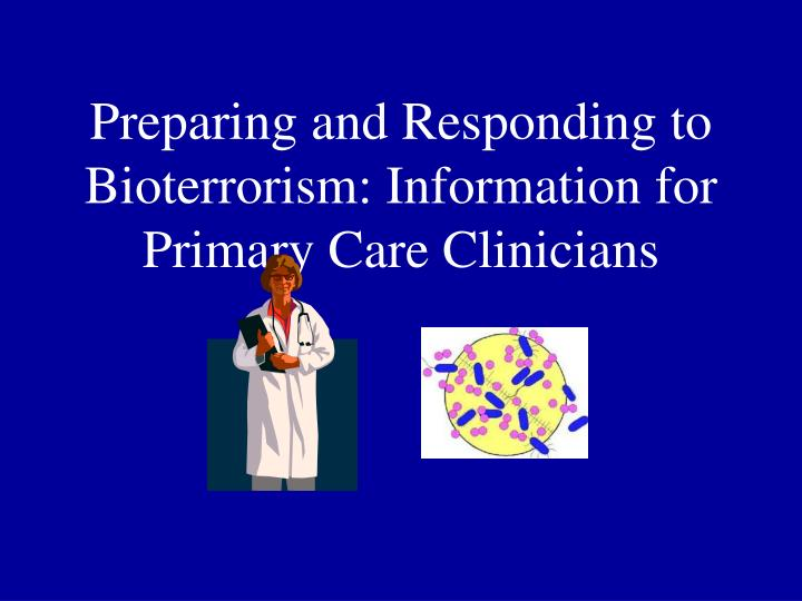 Preparing and Responding to Bioterrorism: Information for Primary Care Clinicians