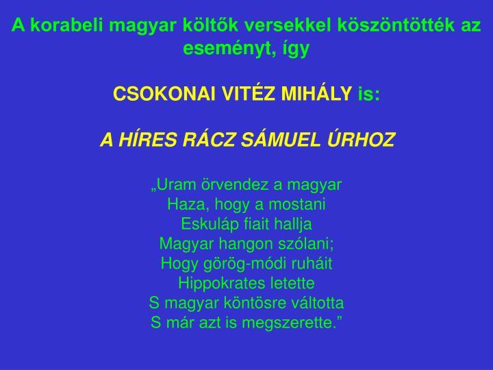 A korabeli magyar költők versekkel köszöntötték az eseményt, így
