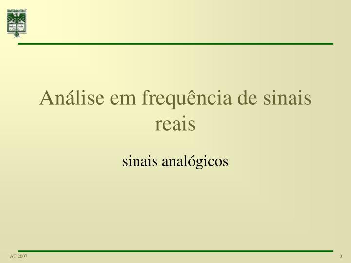 Análise em frequência de sinais reais