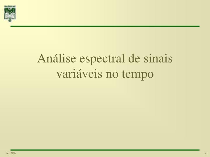 Análise espectral de sinais variáveis no tempo