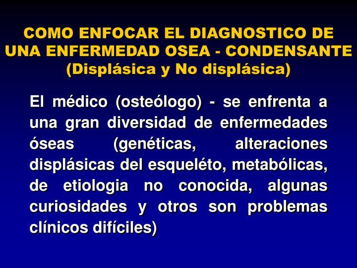 COMO ENFOCAR EL DIAGNOSTICO DE UNA ENFERMEDAD OSEA - CONDENSANTE
