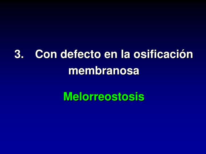 3.Con defecto en la osificación membranosa
