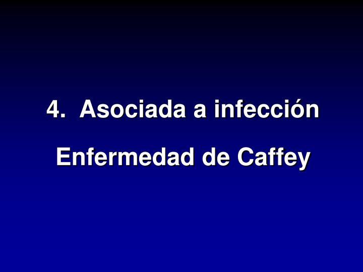 4.  Asociada a infección