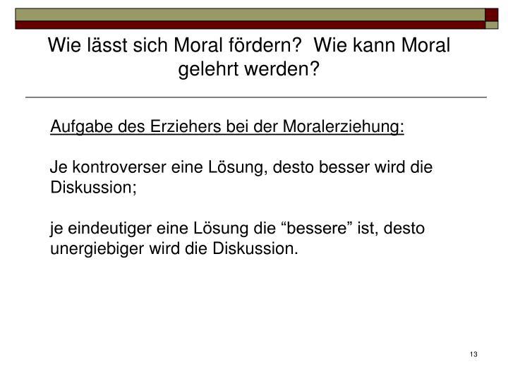 Wie lässt sich Moral fördern?  Wie kann Moral gelehrt werden?