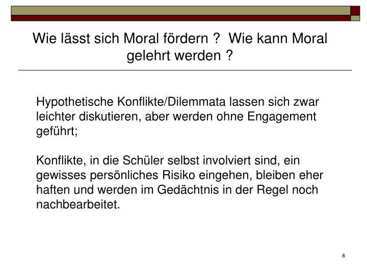 Wie lässt sich Moral fördern ?  Wie kann Moral gelehrt werden ?
