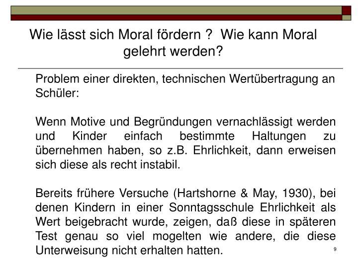Wie lässt sich Moral fördern ?  Wie kann Moral gelehrt werden?