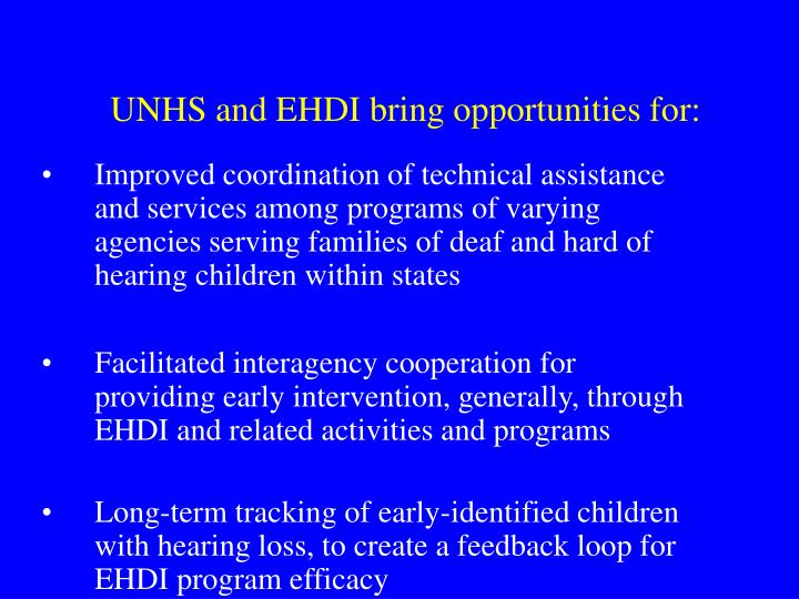 UNHS and EHDI bring opportunities for: