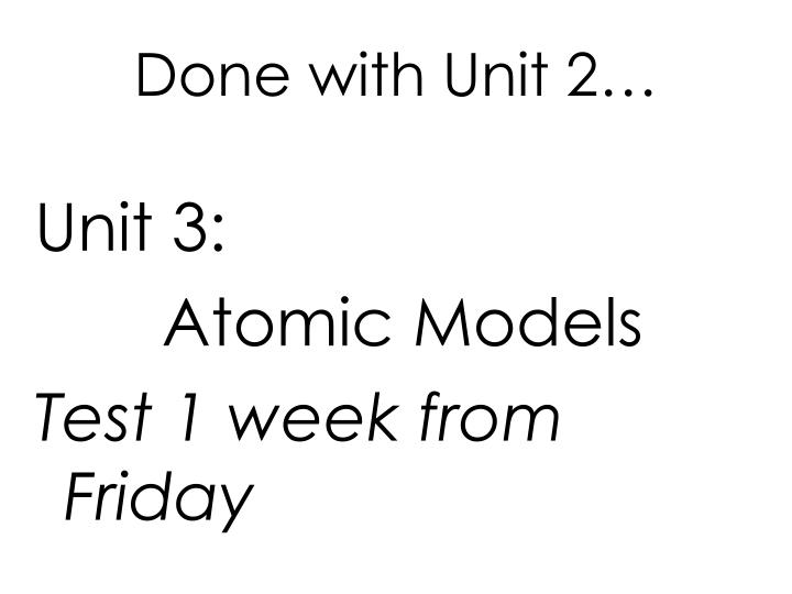 Done with Unit 2…